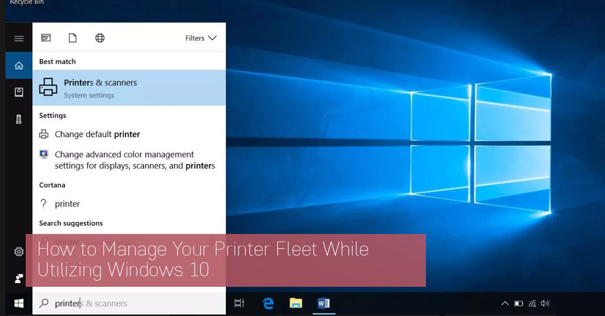 How to Manage Your Printer Fleet While Utilizing Windows 10
