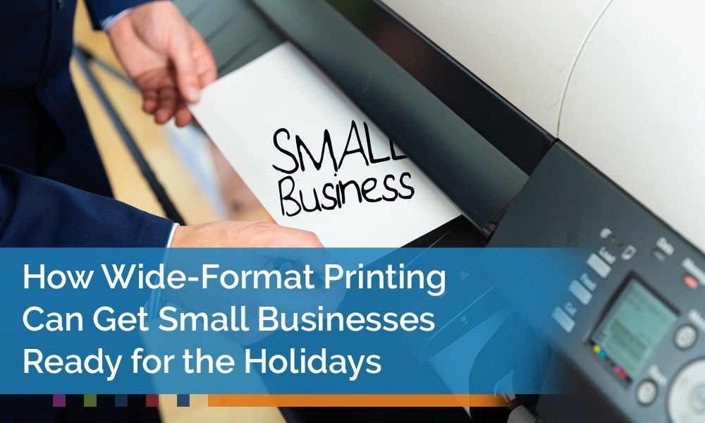 How Wide-Format Printing Can Get Small Businesses Ready for the Holidaus