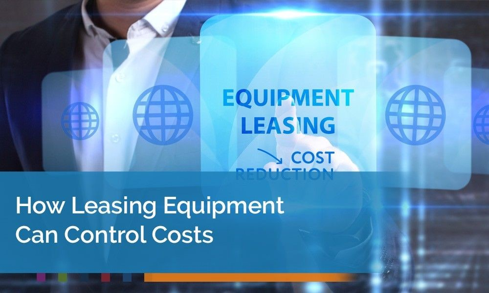 How Leasing Equipment can Control Costs
