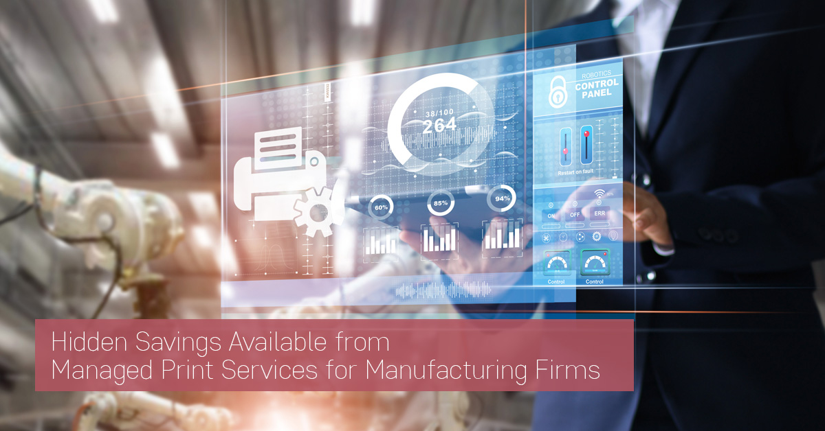 Hidden Savings Available from Managed Print Services for Manufacturing Firms