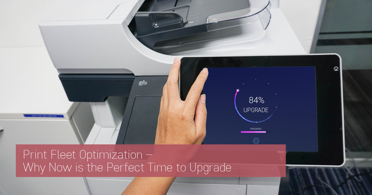Print Fleet Optimization – Why Now is the Perfect Time to Upgrade