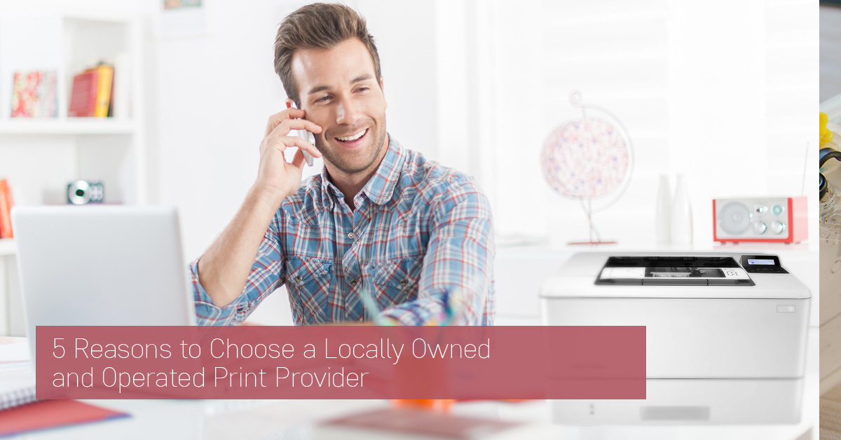 5 Reasons to Choose a Locally Owned and Operated Print Provider