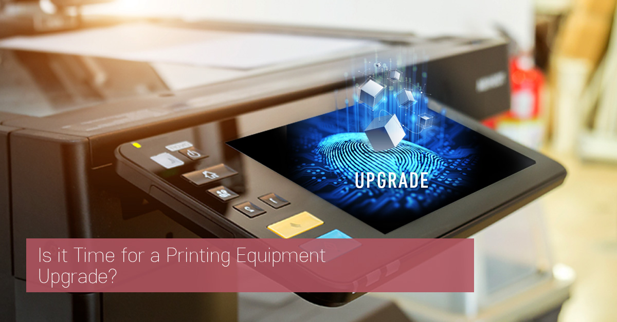 Is it Time for a Printing Equipment Upgrade