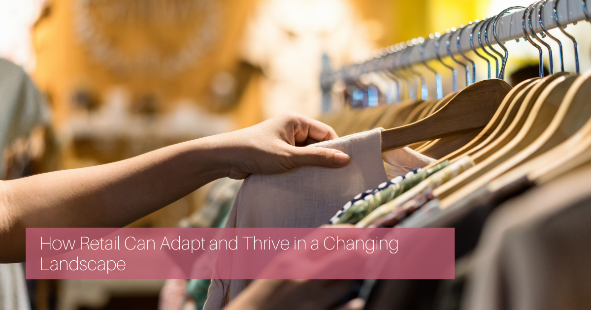 How retail can adapt and thrive in a changing landscape